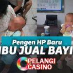 Kepincut HP Baru Dan Ingin Lunasi Hutang Ibu Ini Jual Bayi Kembarnya Seharga 88Jt